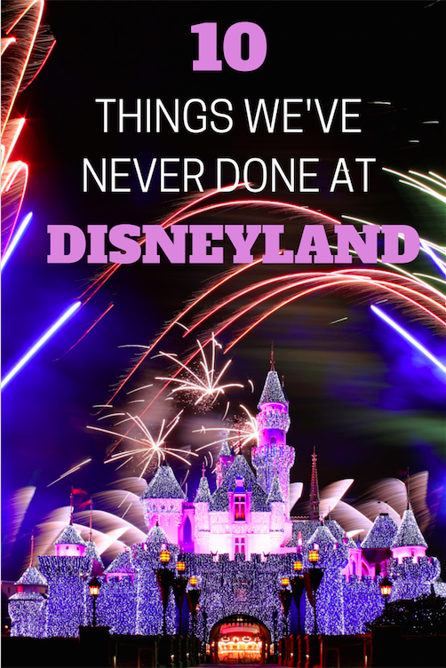 10 things we have never done at Disneyland - a few may surprise you!